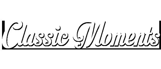 CLASSIC MOMENTS